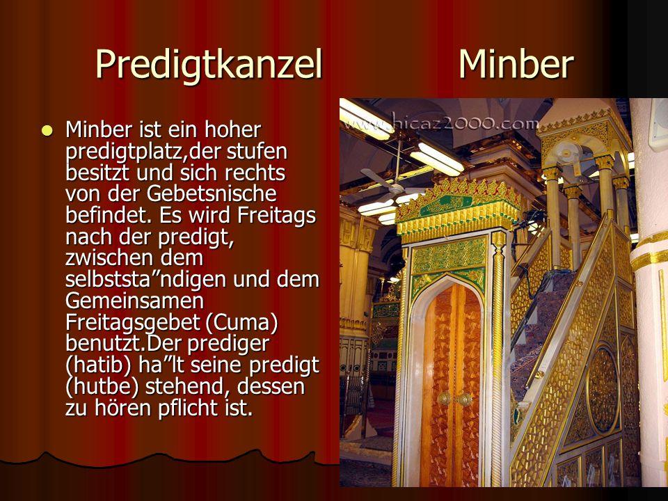 Predigtkanzel Minber Minber ist ein hoher predigtplatz,der stufen besitzt und sich rechts von der Gebetsnische befindet.