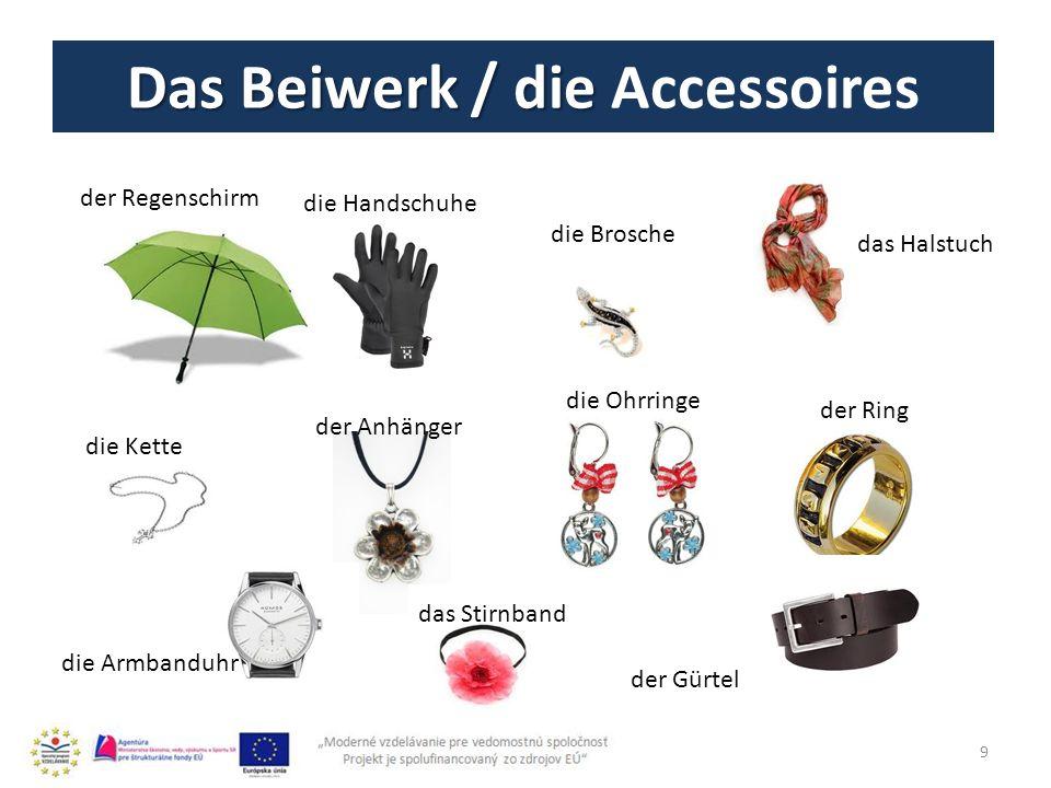 Das Beiwerk / die Das Beiwerk / die Accessoires 9 der Regenschirm die Handschuhe die Brosche das Halstuch die Kette der Anhänger die Ohrringe der Ring die Armbanduhr das Stirnband der Gürtel