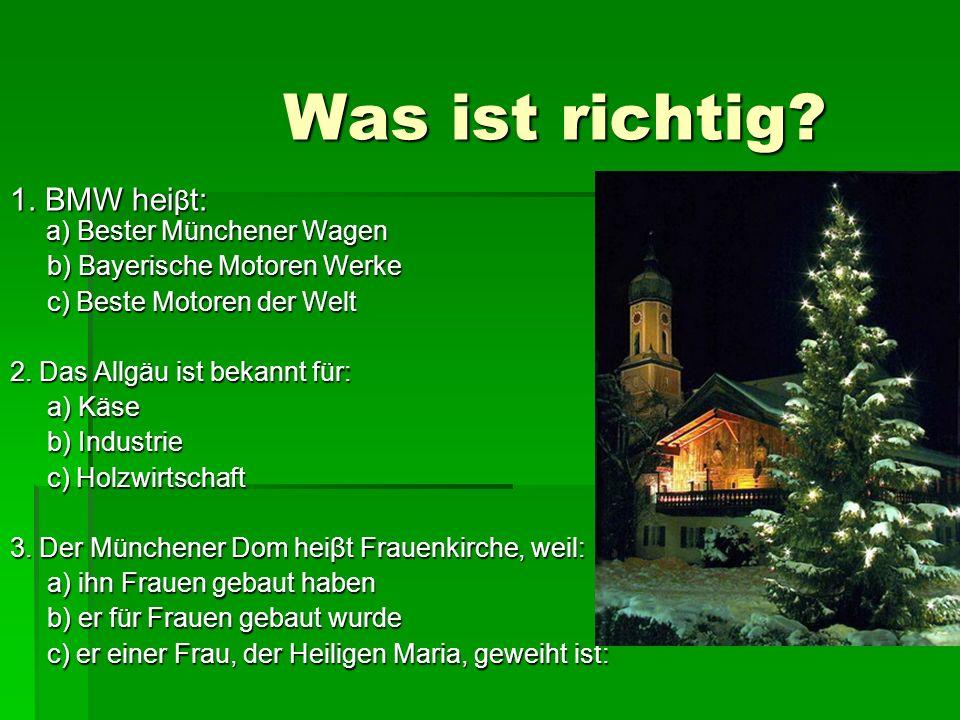 Was ist richtig? Was ist richtig? 1. BMW hei β t: a) Bester Münchener Wagen b) Bayerische Motoren Werke b) Bayerische Motoren Werke c) Beste Motoren d