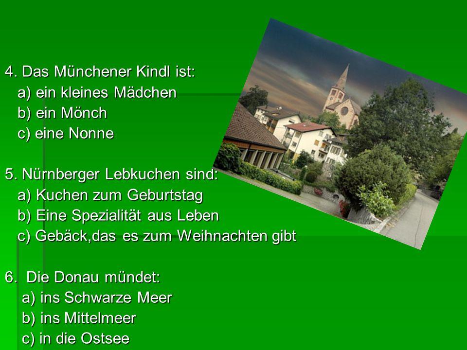 4. Das Münchener Kindl ist: a) ein kleines Mädchen a) ein kleines Mädchen b) ein Mönch b) ein Mönch c) eine Nonne c) eine Nonne 5. Nürnberger Lebkuche