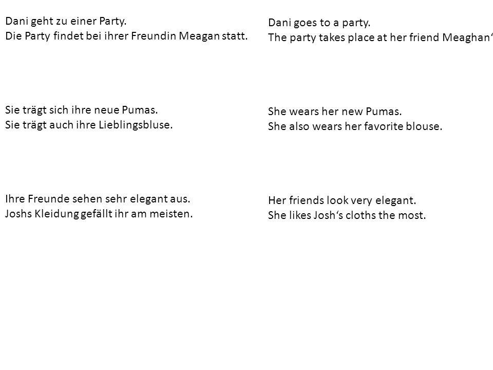 Dani geht zu einer Party. Die Party findet bei ihrer Freundin Meagan statt. Sie trägt sich ihre neue Pumas. Sie trägt auch ihre Lieblingsbluse. Ihre F