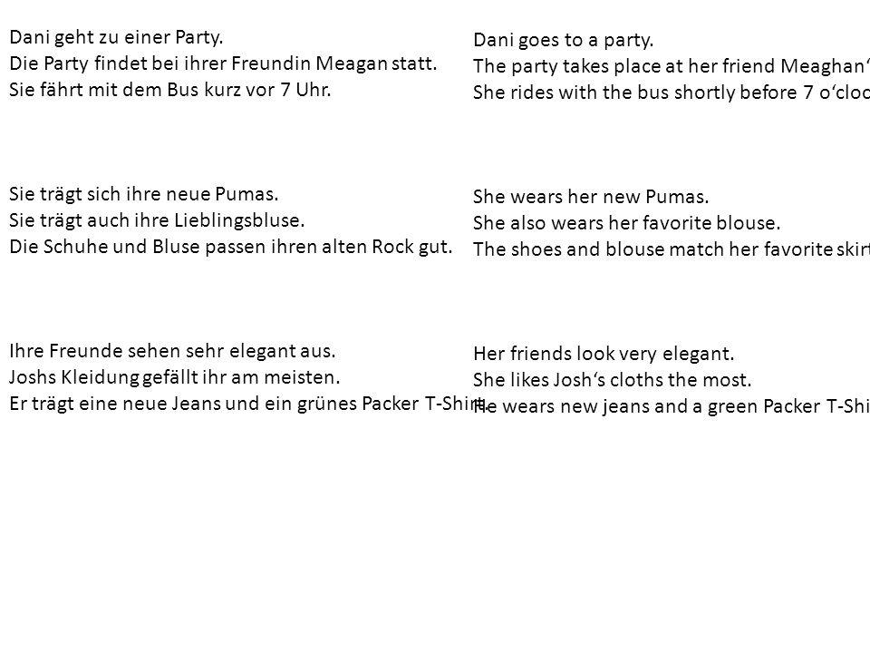 Dani geht zu einer Party.Die Party findet bei ihrer Freundin Meagan statt.