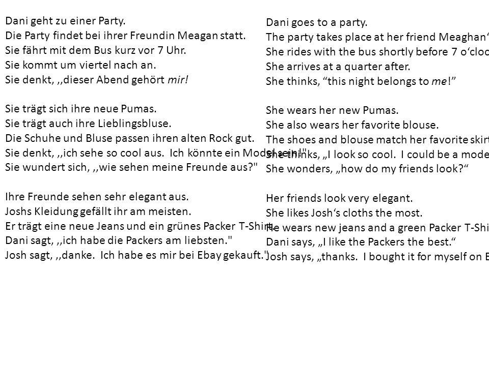 Dani geht zu einer Party. Die Party findet bei ihrer Freundin Meagan statt. Sie fährt mit dem Bus kurz vor 7 Uhr. Sie kommt um viertel nach an. Sie de