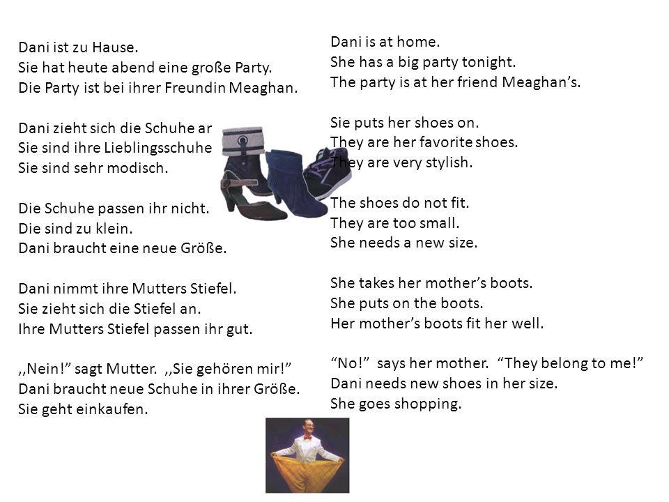 Dani ist zu Hause. Sie hat heute abend eine große Party. Die Party ist bei ihrer Freundin Meaghan. Dani zieht sich die Schuhe an. Sie sind ihre Liebli