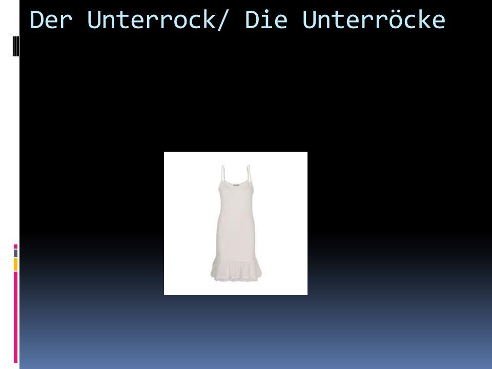Der Unterrock/ Die Unterröcke