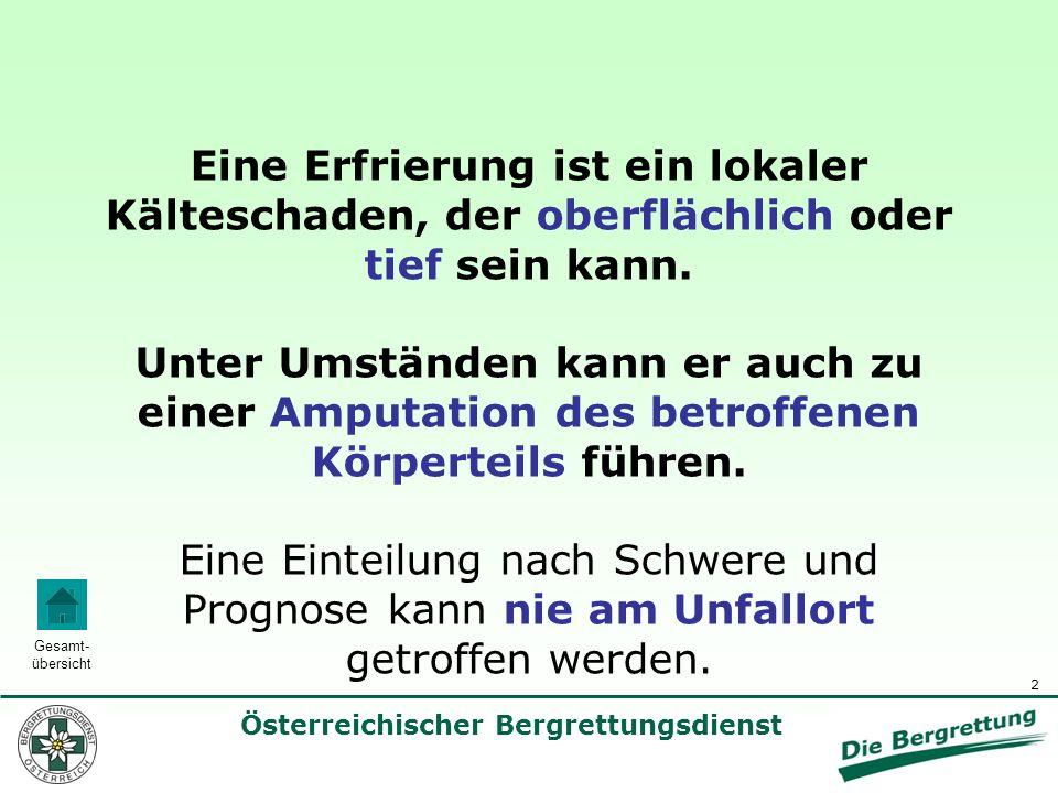 2 Österreichischer Bergrettungsdienst Gesamt- übersicht Eine Erfrierung ist ein lokaler Kälteschaden, der oberflächlich oder tief sein kann. Unter Ums