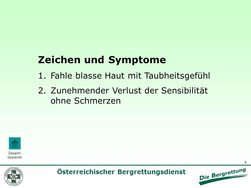 5 Österreichischer Bergrettungsdienst Gesamt- übersicht Zeichen und Symptome 1.Fahle blasse Haut mit Taubheitsgefühl 2.Zunehmender Verlust der Sensibi