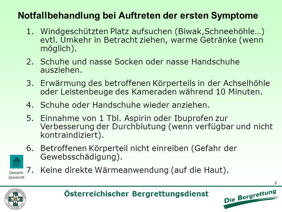 6 Österreichischer Bergrettungsdienst Gesamt- übersicht Notfallbehandlung bei Auftreten der ersten Symptome 1.Windgeschützten Platz aufsuchen (Biwak,S