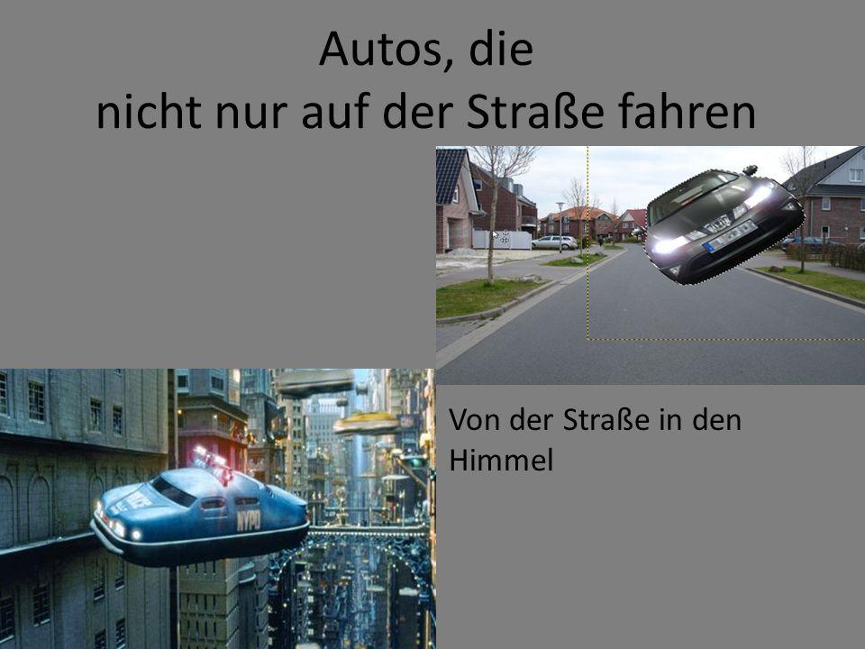 Autos, die nicht nur auf der Straße fahren Von der Straße in den Himmel