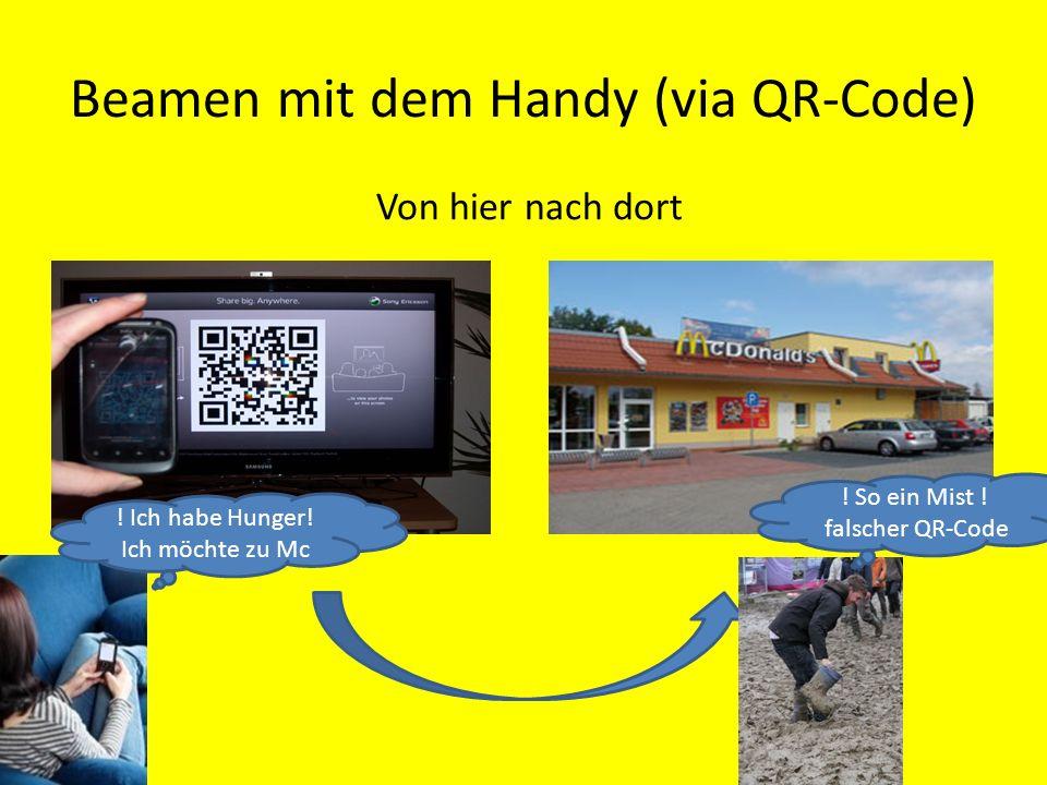 Beamen mit dem Handy (via QR-Code) Von hier nach dort ! So ein Mist ! falscher QR-Code ! Ich habe Hunger! Ich möchte zu Mc