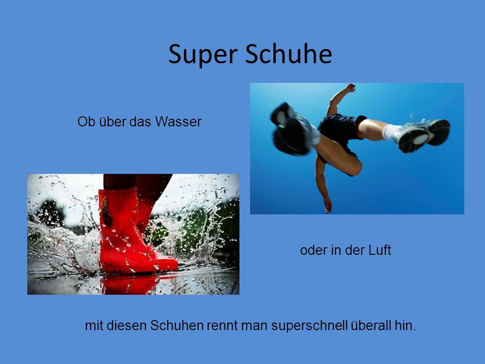 mit diesen Schuhen rennt man superschnell überall hin. Ob über das Wasser oder in der Luft Super Schuhe