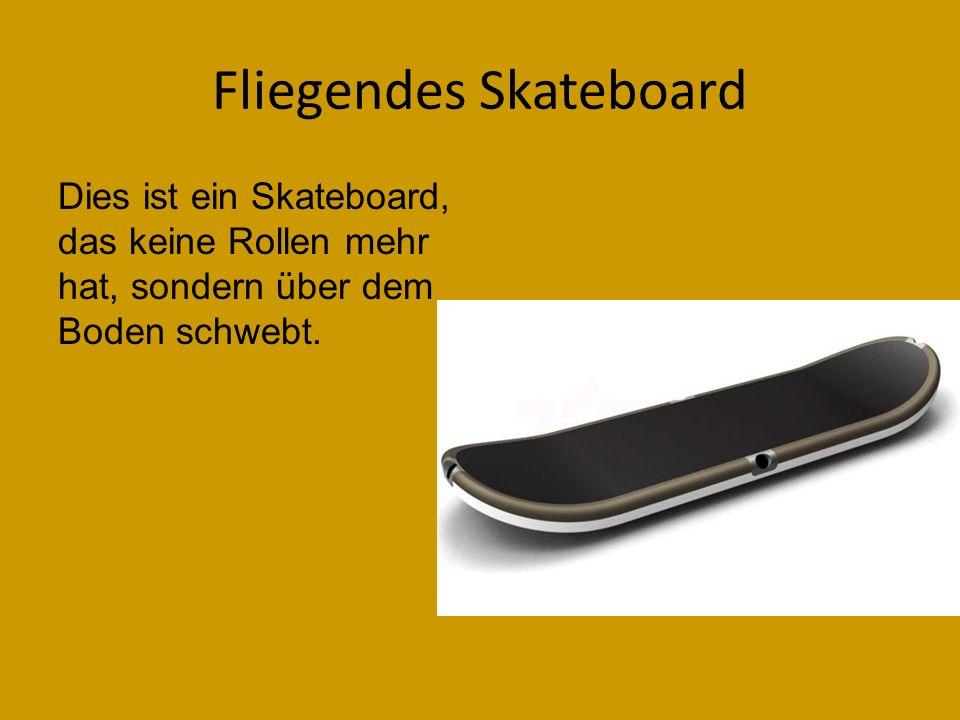 Fliegendes Skateboard Dies ist ein Skateboard, das keine Rollen mehr hat, sondern über dem Boden schwebt.