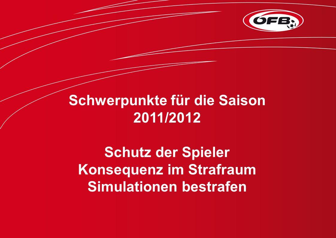 Schwerpunkte für die Saison 2011/2012 Schutz der Spieler Konsequenz im Strafraum Simulationen bestrafen