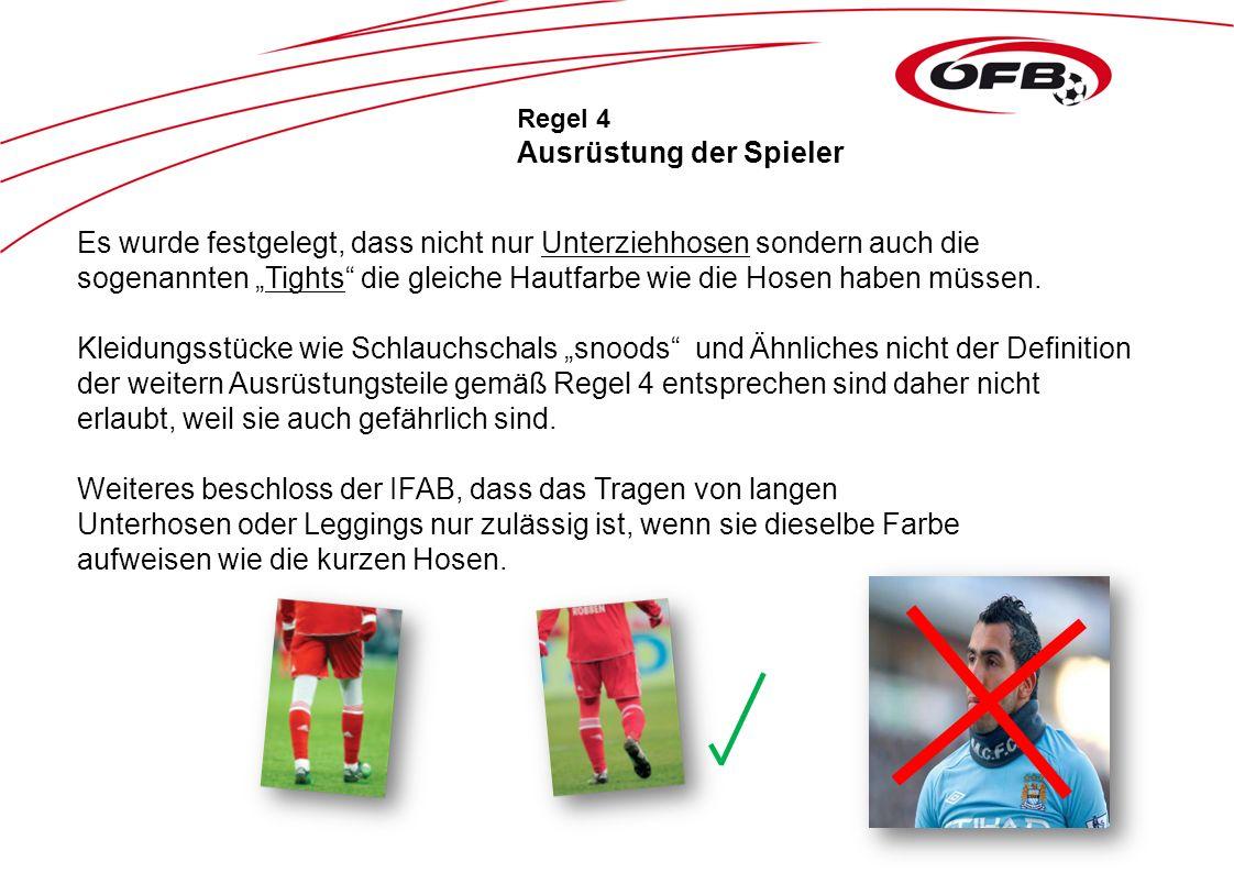 Regel 4 Ausrüstung der Spieler Es wurde festgelegt, dass nicht nur Unterziehhosen sondern auch die sogenannten Tights die gleiche Hautfarbe wie die Hosen haben müssen.