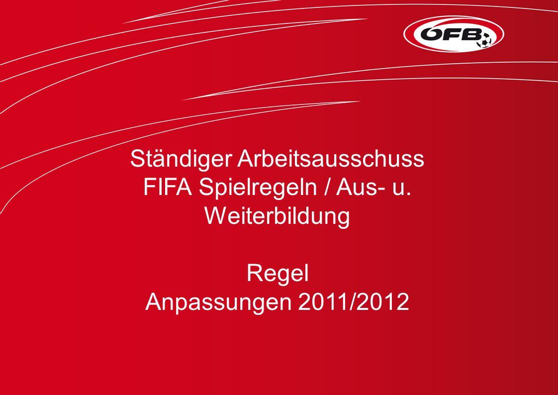 Ständiger Arbeitsausschuss FIFA Spielregeln / Aus- u. Weiterbildung Regel Anpassungen 2011/2012