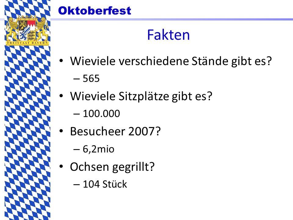 Oktoberfest Fakten Wieviele verschiedene Stände gibt es? – 565 Wieviele Sitzplätze gibt es? – 100.000 Besucheer 2007? – 6,2mio Ochsen gegrillt? – 104