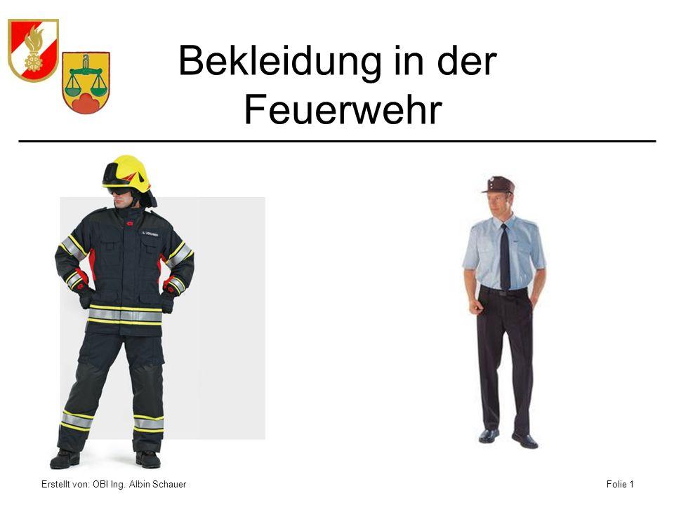 Erstellt von: OBI Ing. Albin SchauerFolie 1 Bekleidung in der Feuerwehr
