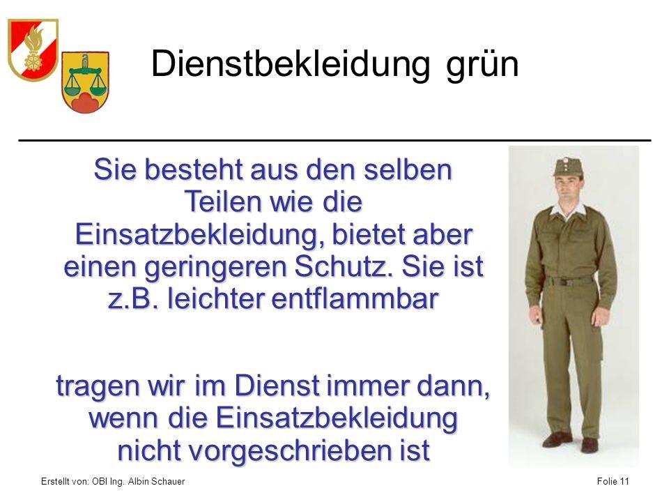 Erstellt von: OBI Ing. Albin SchauerFolie 11 Dienstbekleidung grün Sie besteht aus den selben Teilen wie die Einsatzbekleidung, bietet aber einen geri