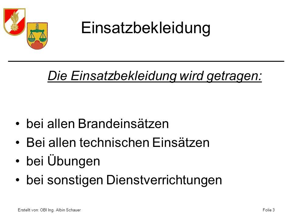 Erstellt von: OBI Ing. Albin SchauerFolie 3 Einsatzbekleidung Die Einsatzbekleidung wird getragen: bei allen Brandeinsätzen Bei allen technischen Eins