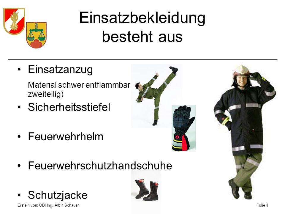 Erstellt von: OBI Ing. Albin SchauerFolie 4 Einsatzbekleidung besteht aus Einsatzanzug Material schwer entflammbar (ein oder zweiteilig) Sicherheitsst