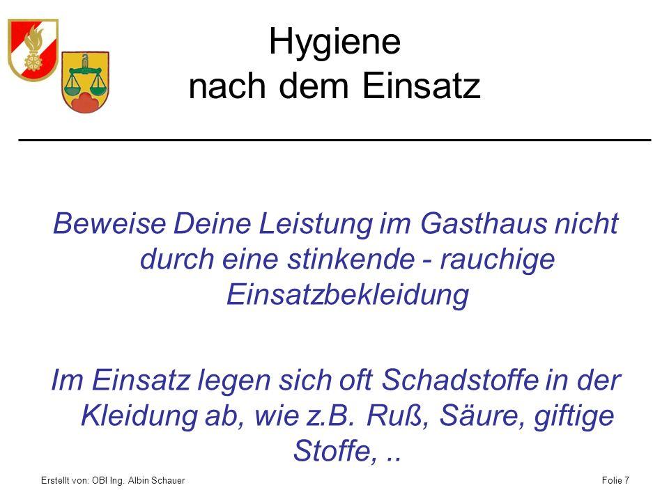 Erstellt von: OBI Ing. Albin SchauerFolie 7 Hygiene nach dem Einsatz Beweise Deine Leistung im Gasthaus nicht durch eine stinkende - rauchige Einsatzb