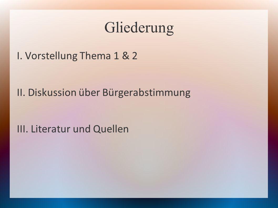 Gliederung I.Vorstellung Thema 1 & 2 II. Diskussion über Bürgerabstimmung III.