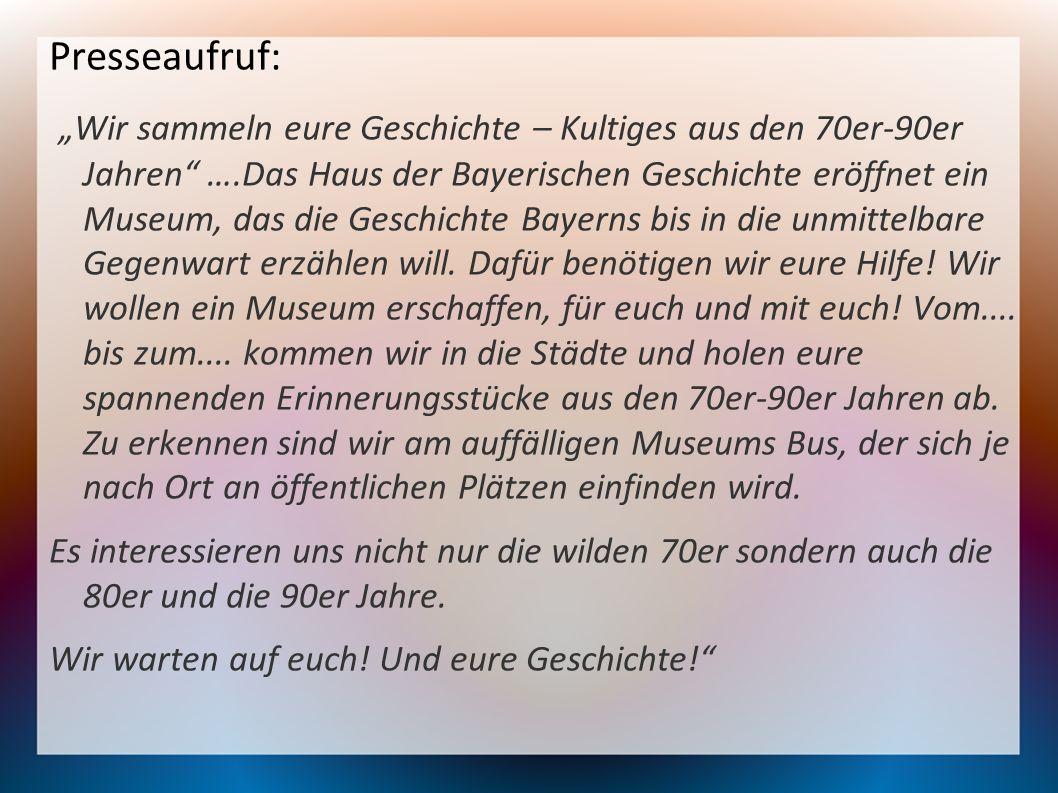 Presseaufruf: Wir sammeln eure Geschichte – Kultiges aus den 70er-90er Jahren ….Das Haus der Bayerischen Geschichte eröffnet ein Museum, das die Geschichte Bayerns bis in die unmittelbare Gegenwart erzählen will.