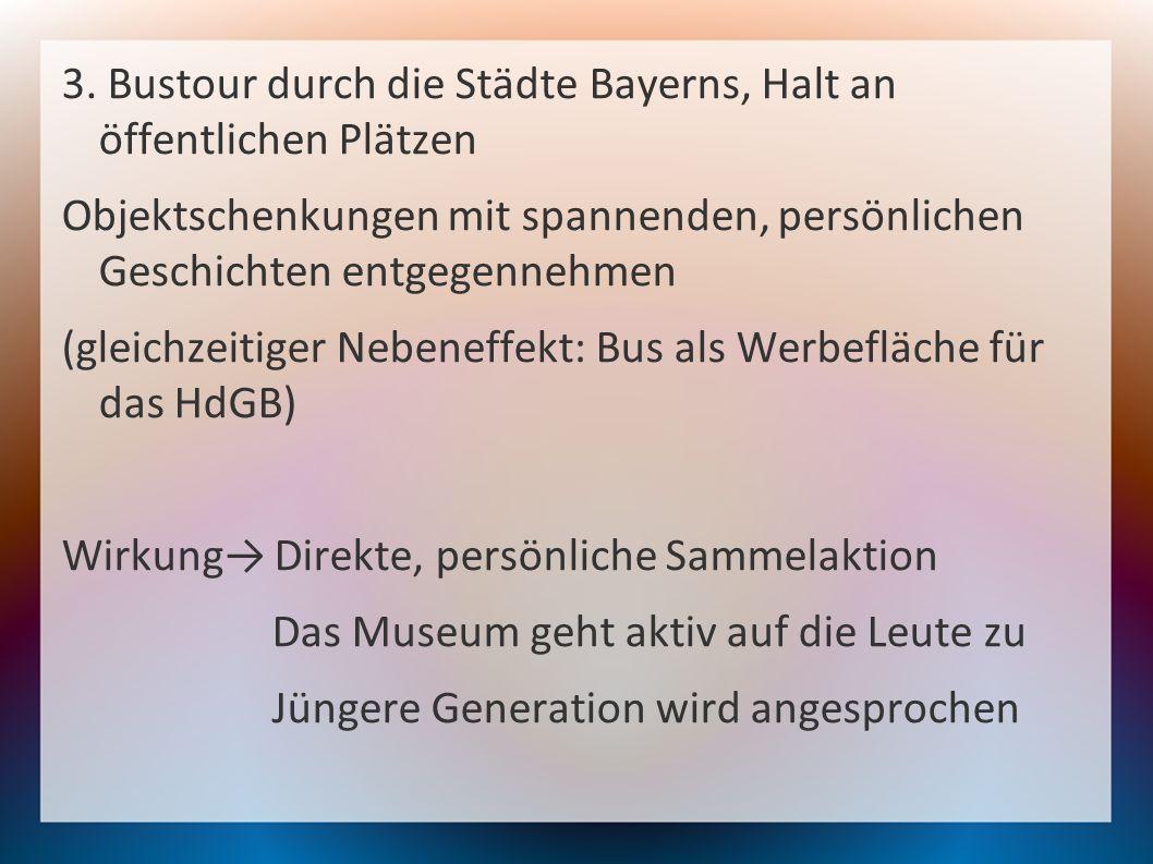 3. Bustour durch die Städte Bayerns, Halt an öffentlichen Plätzen Objektschenkungen mit spannenden, persönlichen Geschichten entgegennehmen (gleichzei