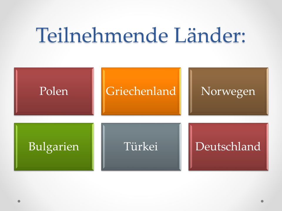 Teilnehmende Länder: PolenGriechenlandNorwegen BulgarienTürkeiDeutschland