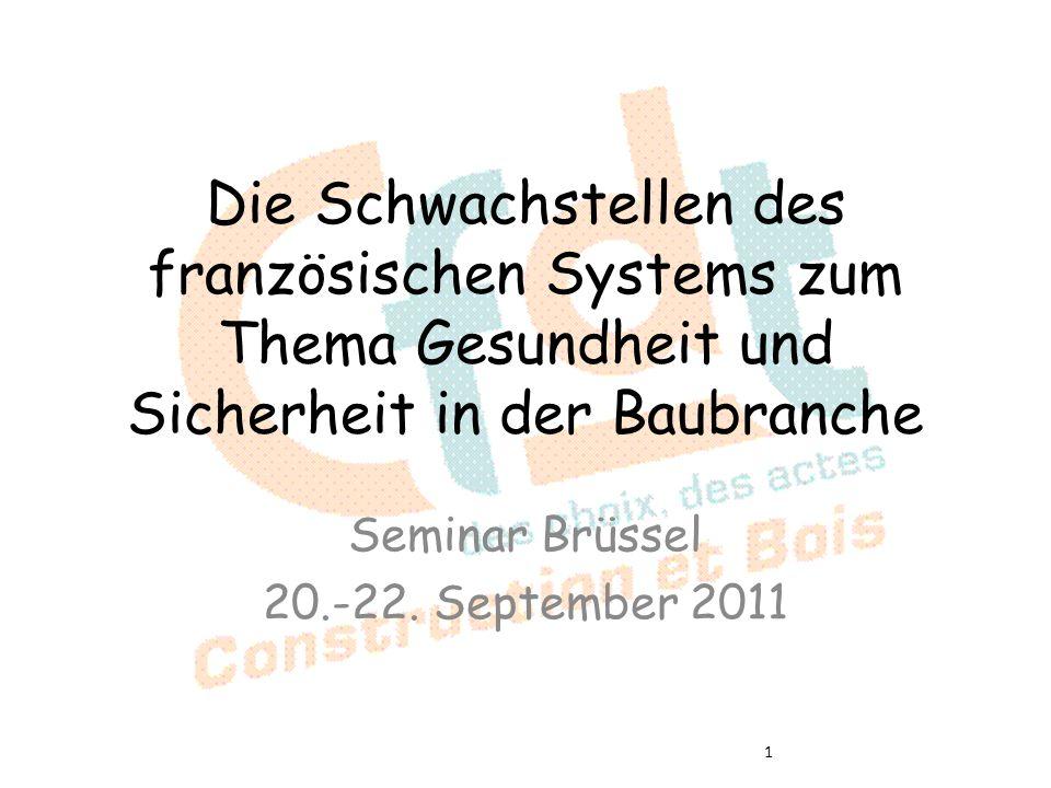 Die Schwachstellen des französischen Systems zum Thema Gesundheit und Sicherheit in der Baubranche Seminar Brüssel 20.-22. September 2011 1