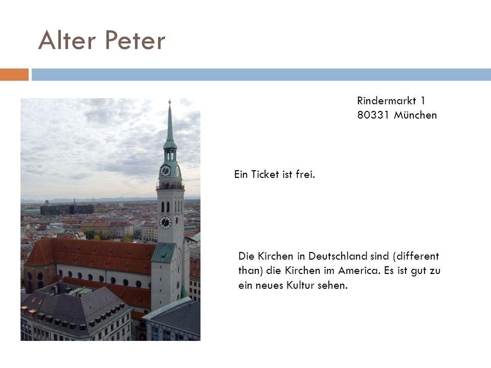 Alter Peter Ein Ticket ist frei. Rindermarkt 1 80331 München Die Kirchen in Deutschland sind (different than) die Kirchen im America. Es ist gut zu ei
