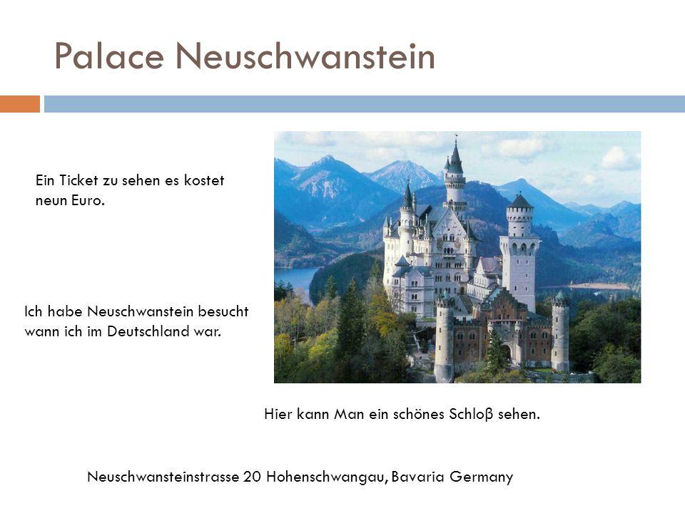 Palace Neuschwanstein Hier kann Man ein schönes Schlo β sehen. Neuschwansteinstrasse 20 Hohenschwangau, Bavaria Germany Ein Ticket zu sehen es kostet