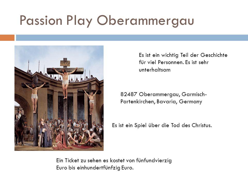 Passion Play Oberammergau Ein Ticket zu sehen es kostet von fünfundvierzig Euro bis einhundertfünfzig Euro. Es ist ein Spiel über die Tod des Christus