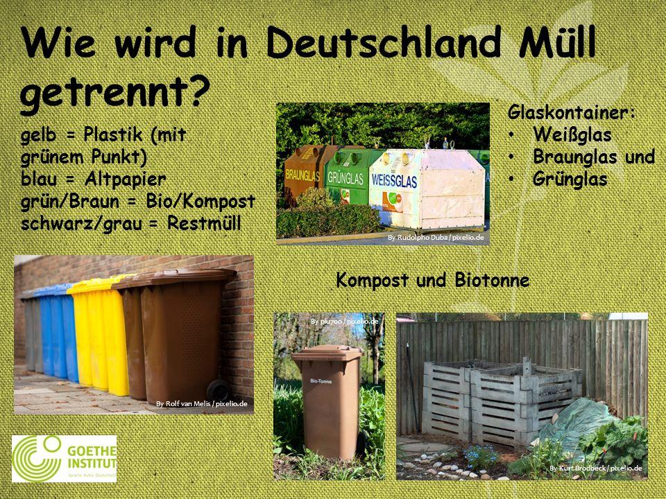Wie wird in Deutschland Müll getrennt? Kompost und Biotonne gelb = Plastik (mit grünem Punkt) blau = Altpapier grün/Braun = Bio/Kompost schwarz/grau =