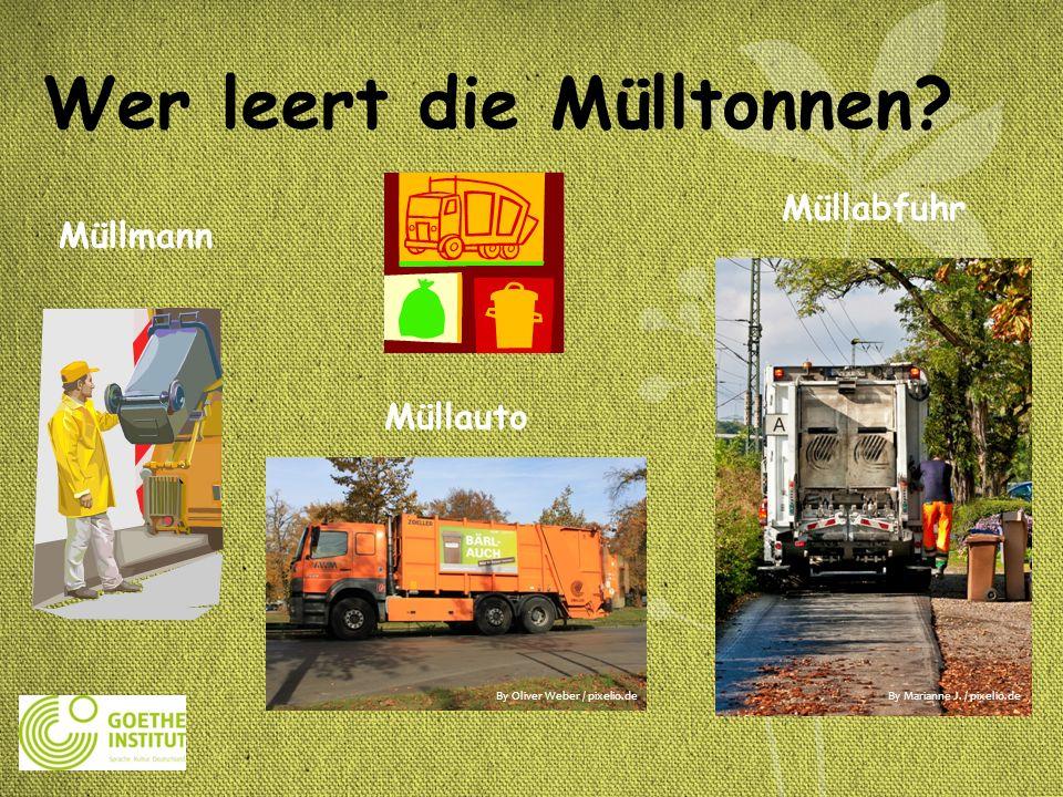 Wer leert die Mülltonnen? Müllabfuhr By Marianne J. / pixelio.deBy Oliver Weber / pixelio.de Müllmann Müllauto