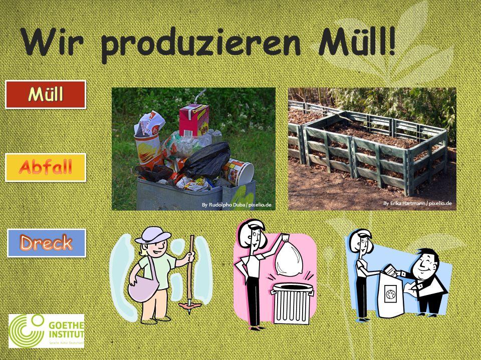 Wir produzieren Müll! By Rudolpho Duba / pixelio.de By Erika Hartmann / pixelio.de
