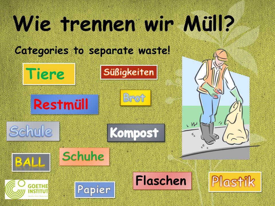 Wie trennen wir Müll? Categories to separate waste! Restmüll Flaschen Tiere