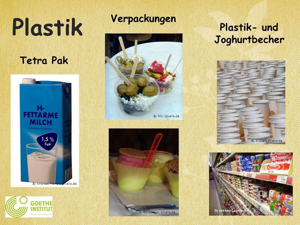 Plastik Verpackungen Tetra Pak Plastik- und Joghurtbecher By Andreas Morlok / pixelio.de By veit kern / pixelio.de By Klicker / pixelio.de By MG / pix
