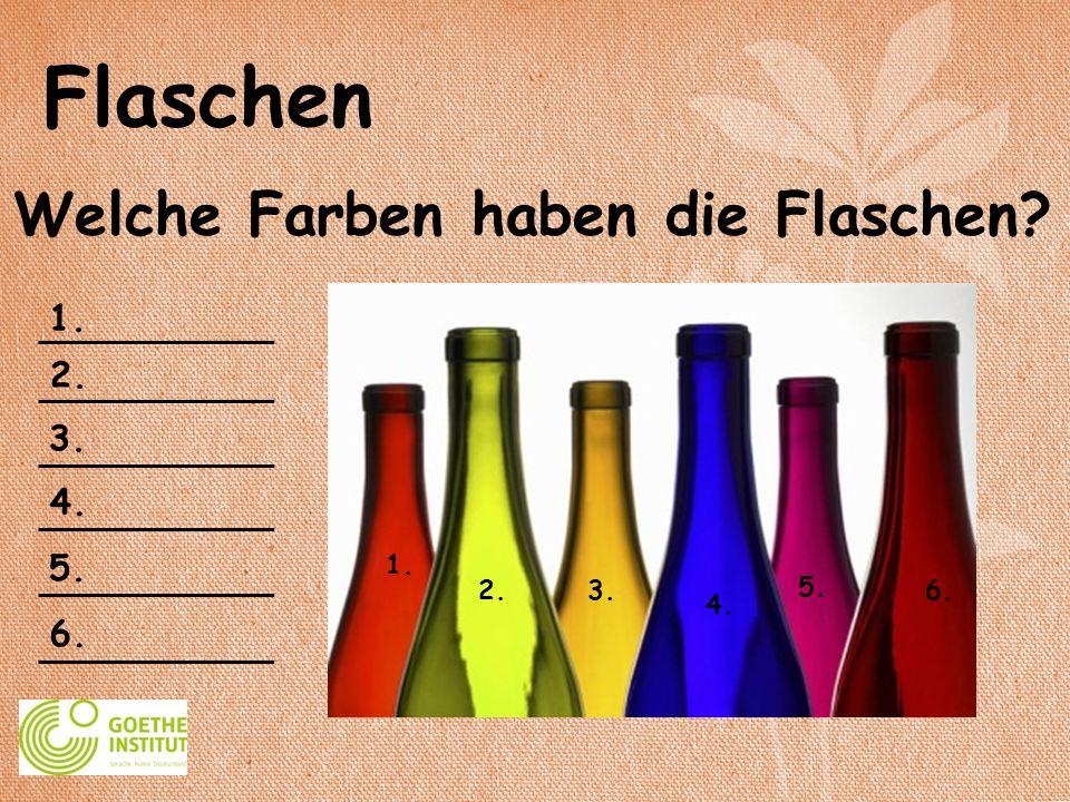 Flaschen Welche Farben haben die Flaschen? 1. 2. 3. 4. 5. 6. 1. 2.3. 4. 5. 6.