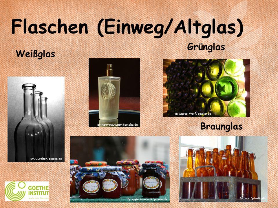 Flaschen (Einweg/Altglas) Grünglas Weißglas Braunglas By Lupo / pixelio.de By angieconscious / pixelio.de By A.Dreher / pixelio.de By Marcel Wolf / pi