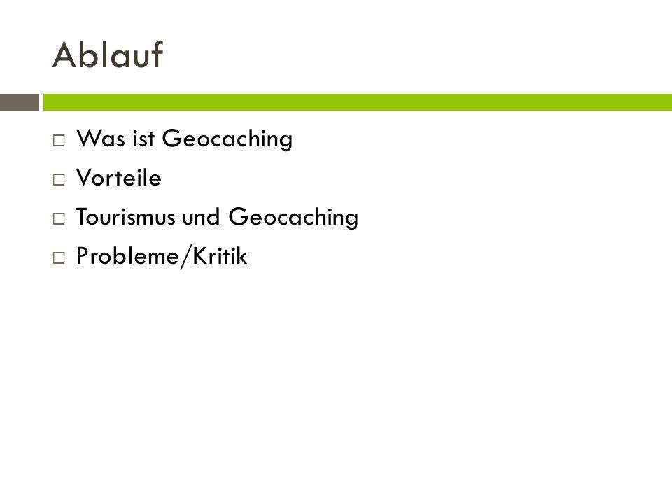 Ablauf Was ist Geocaching Vorteile Tourismus und Geocaching Probleme/Kritik