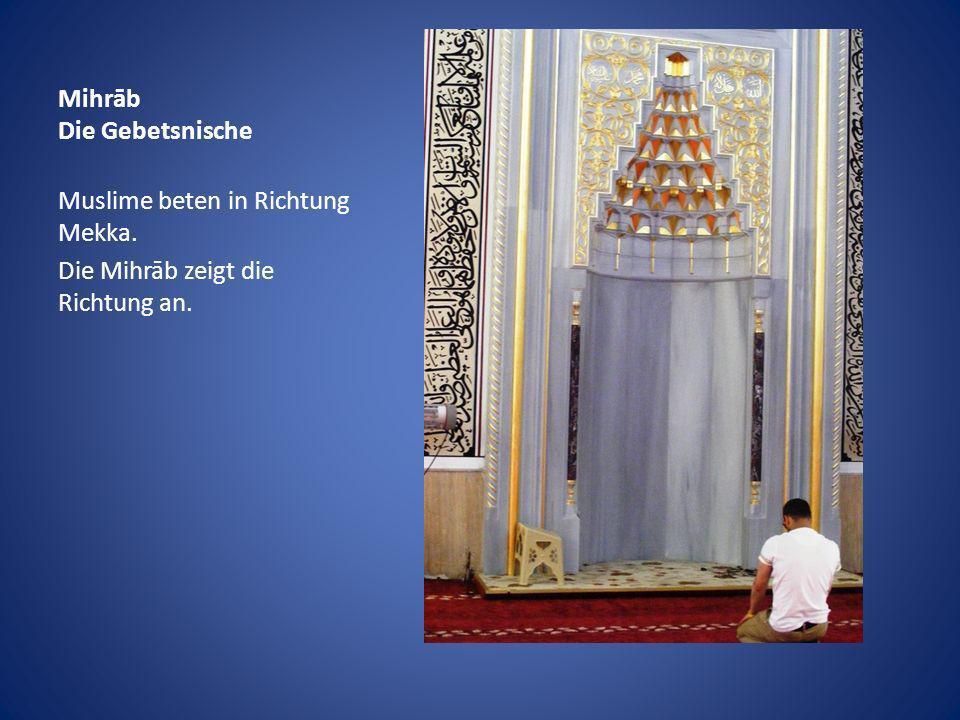 Mihrāb Die Gebetsnische Muslime beten in Richtung Mekka. Die Mihrāb zeigt die Richtung an.