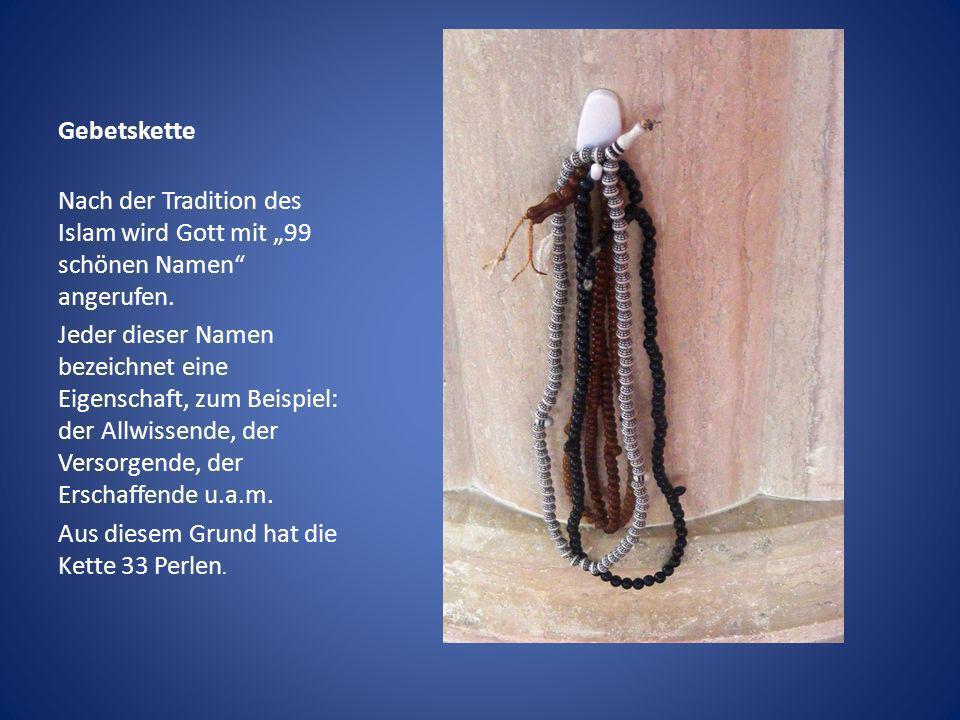 Gebetskette Nach der Tradition des Islam wird Gott mit 99 schönen Namen angerufen. Jeder dieser Namen bezeichnet eine Eigenschaft, zum Beispiel: der A