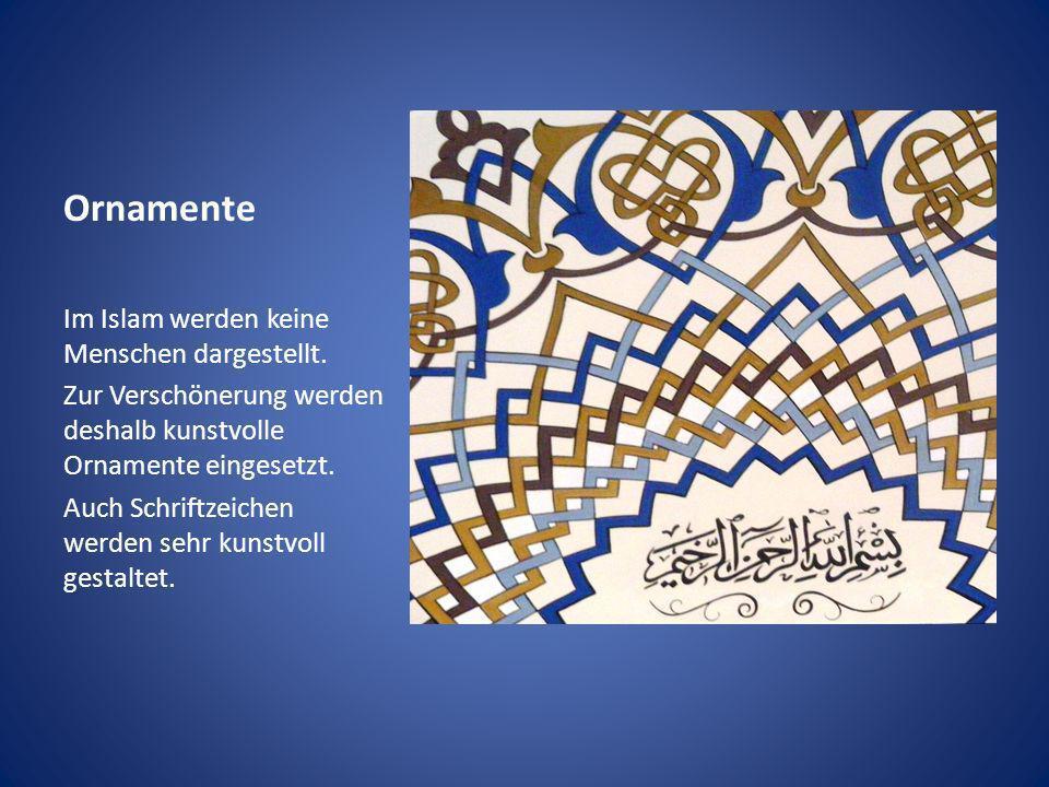 Ornamente Im Islam werden keine Menschen dargestellt. Zur Verschönerung werden deshalb kunstvolle Ornamente eingesetzt. Auch Schriftzeichen werden seh