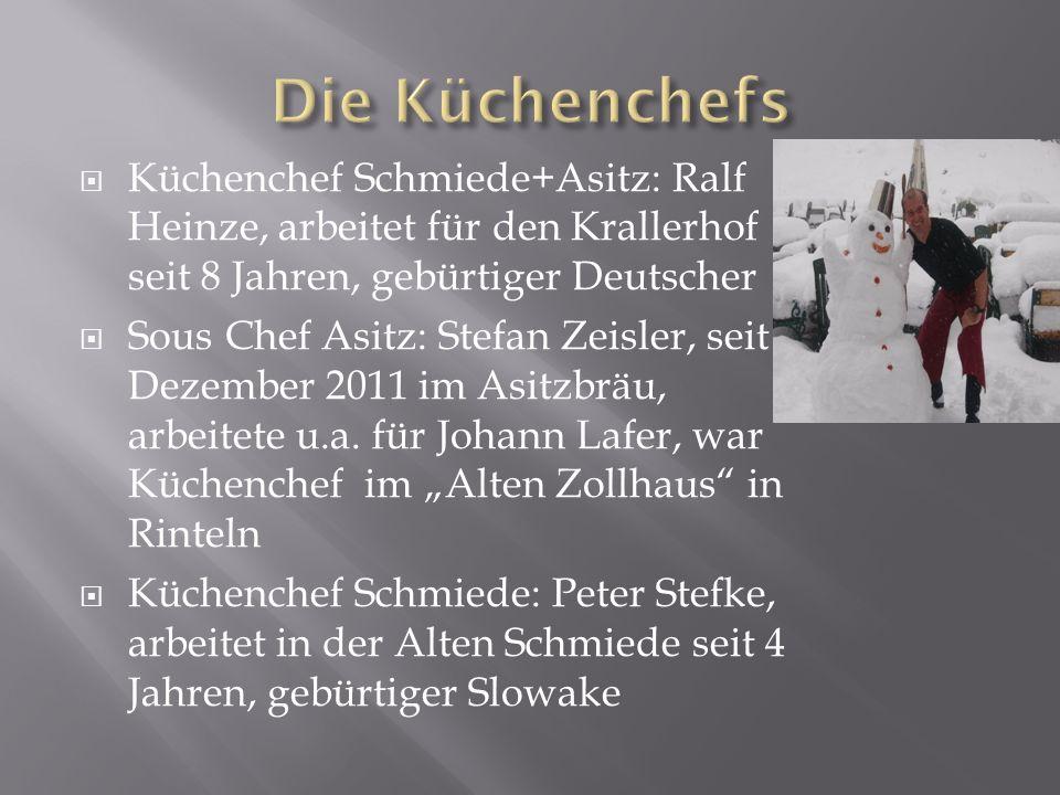 Küchenchef Schmiede+Asitz: Ralf Heinze, arbeitet für den Krallerhof seit 8 Jahren, gebürtiger Deutscher Sous Chef Asitz: Stefan Zeisler, seit Dezember 2011 im Asitzbräu, arbeitete u.a.