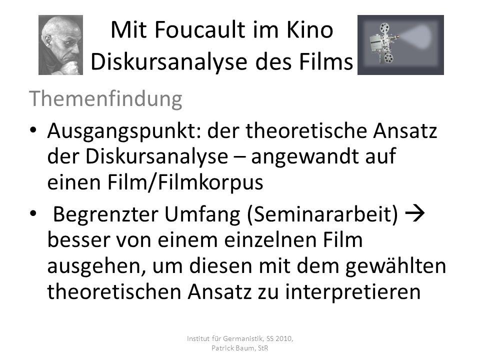 Themenfindung Ausgangspunkt: der theoretische Ansatz der Diskursanalyse – angewandt auf einen Film/Filmkorpus Begrenzter Umfang (Seminararbeit) besser