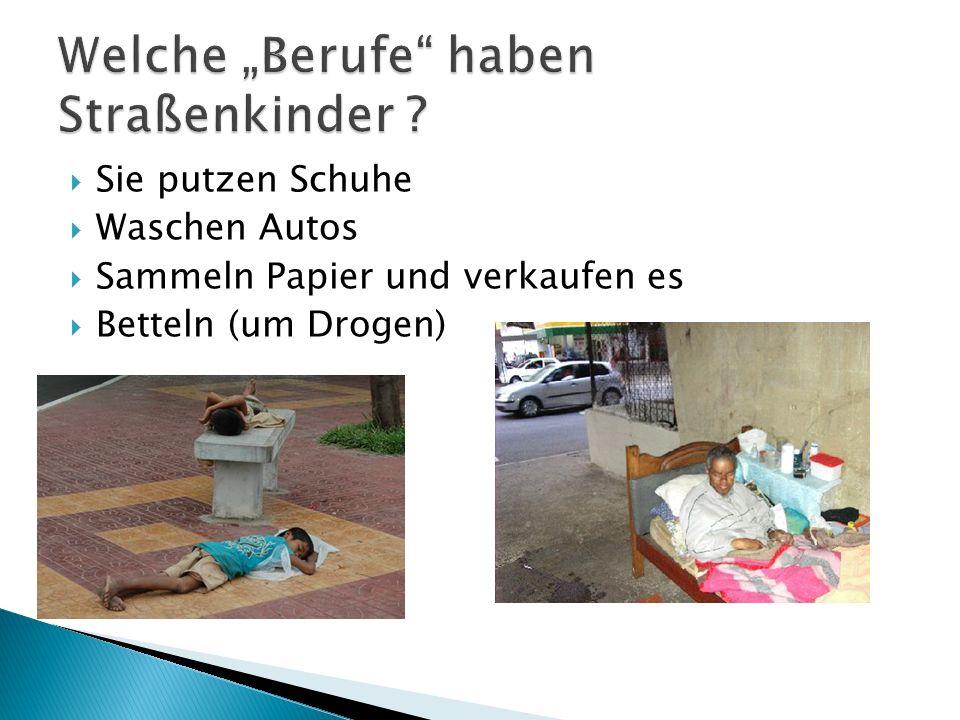 Sie putzen Schuhe Waschen Autos Sammeln Papier und verkaufen es Betteln (um Drogen)