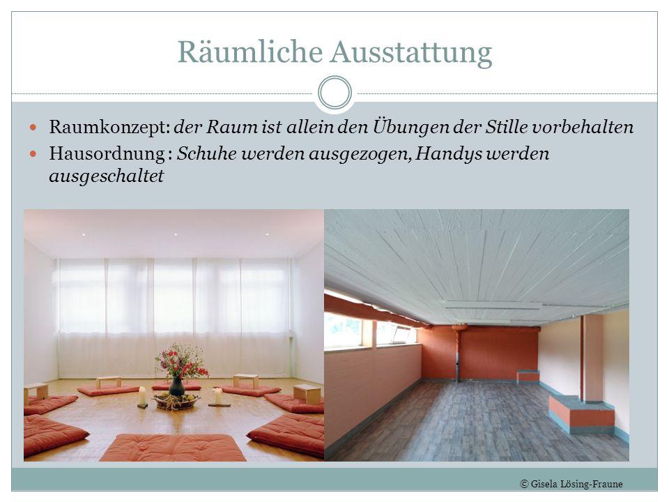 Räumliche Ausstattung Raumkonzept: der Raum ist allein den Übungen der Stille vorbehalten Hausordnung : Schuhe werden ausgezogen, Handys werden ausges