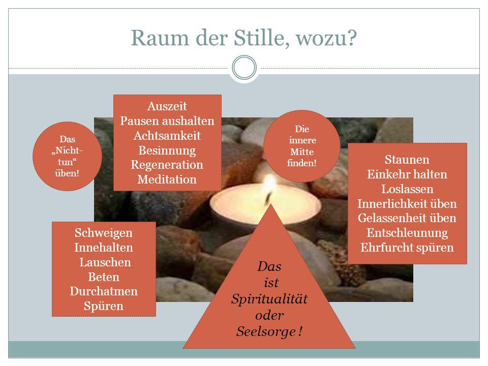 Raum der Stille, wozu? Auszeit Pausen aushalten Achtsamkeit Besinnung Regeneration Meditation Die innere Mitte finden! Staunen Einkehr halten Loslasse