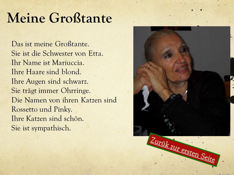 Meine Großtante Das ist meine Großtante. Sie ist die Schwester von Etta. Ihr Name ist Mariuccia. Ihre Haare sind blond. Ihre Augen sind schwarz. Sie t
